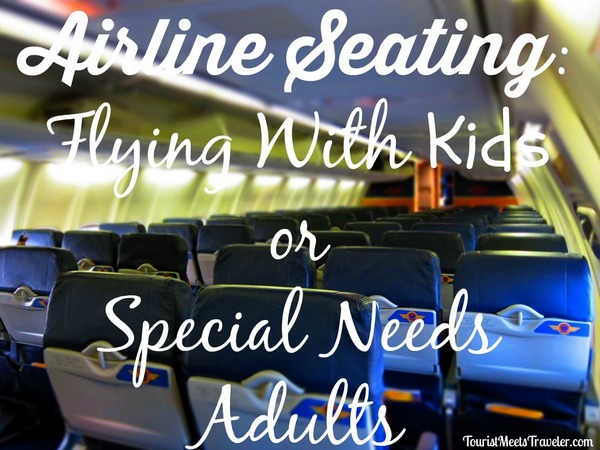 Airline Seating: Flying With Kids or Special Needs Adults