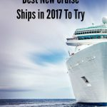 Three Of The Best New Cruise Ships To Try in 2017