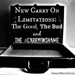 New Carry On Limitations: The Good, The Bad and The #CarryOnShame
