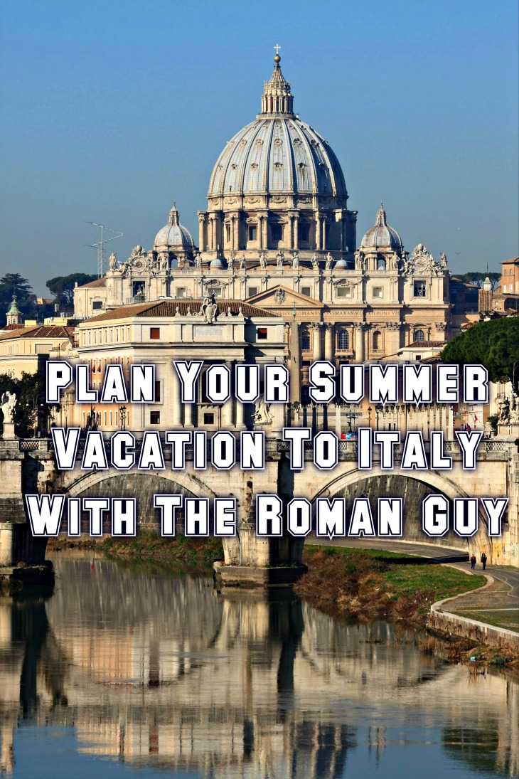 Plan Your Summer Vacation To Italy With The Roman Guy - Why We Keep Coming Back!