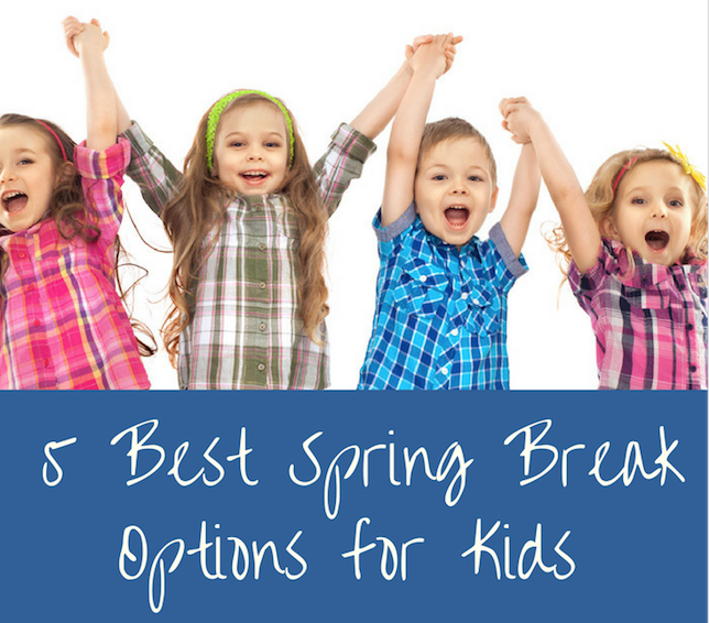5 Best Spring Break Options for Kids