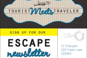 Reminder: Tourist Meets Traveler 'Escape' Newsletter