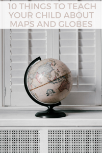 things to teach your child about globes and maps